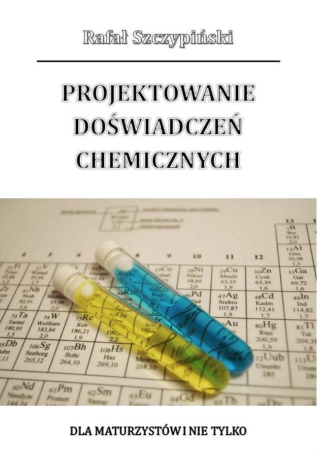 Projektowanie doświadczeń chemicznych. Dla maturzystów i nie tylko